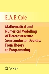 Mathematical and Numerical Modelling of Heterostructure Semiconductor Devices: From Theory to Programming-cover