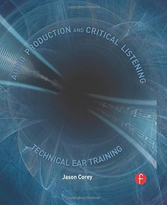 Audio Production and Critical Listening: Technical Ear Training (Hardcover)