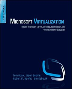 Microsoft Virtualization: Master Microsoft Server, Desktop, Application, and Presentation Virtualization (Paperback)