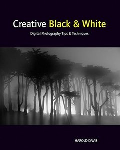 Creative Black and White: Digital Photography Tips and Techniques (Paperback)-cover