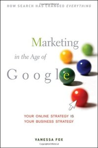 Marketing in the Age of Google: Your Online Strategy IS Your Business Strategy (Hardcover)-cover