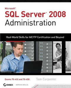 SQL Server 2008 Administration: Real-World Skills for MCITP Certification and Beyond (Exams 70-432 and 70-450) (Paperback)-cover