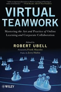 Virtual Teamwork: Mastering the Art and Practice of Online Learning and Corporate Collaboration (Paperback)-cover