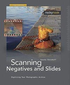 Scanning Negatives and Slides, 2/e : Digitizing Your Photographic Archives (Paperback)