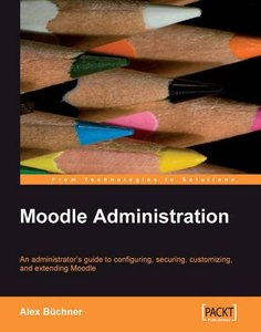 Moodle Administration: An administrator's guide to configuring, securing, customizing, and extending Moodle (Paperback)-cover