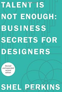 Talent Is Not Enough: Business Secrets For Designers, 2/e (Paperback)-cover