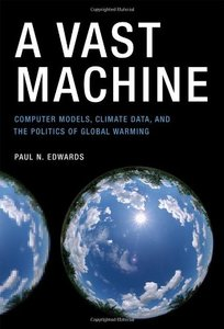 A Vast Machine: Computer Models, Climate Data, and the Politics of Global Warming (Hardcover)-cover