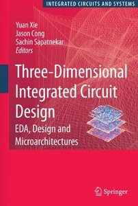 Three-Dimensional Integrated Circuit Design: EDA, Design and Microarchitectures (Hardcover)-cover