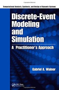 Discrete-Event Modeling and Simulation: A Practitioner's Approach (Computational Analysis, Synthesis, and Design of Dynamic Systems)