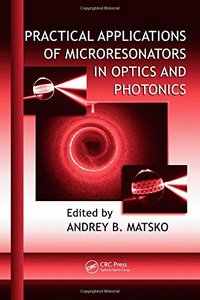 Practical Applications of Microresonators in Optics and Photonics (Optical Science and Engineering)
