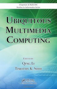 Ubiquitous Multimedia Computing (Chapman & Hall/CRC Studies in Informatics Series)-cover