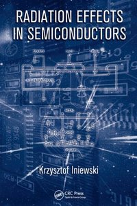 Radiation Effects in Semiconductors (Devices, Circuits, and Systems)-cover