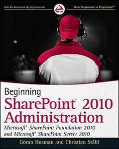 Beginning SharePoint 2010 Administration: Windows SharePoint Foundation 2010 and Microsoft SharePoint Server 2010 (Paperback)-cover