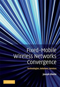 Fixed-Mobile Wireless Networks Convergence: Technologies, Solutions, Services (Hardcover)