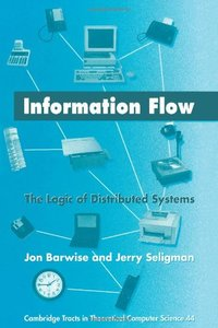 Information Flow: The Logic of Distributed Systems (Paperback)