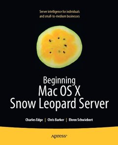 Beginning Mac OS X Snow Leopard Server: From Solo Install to Enterprise Integration (Paperback)