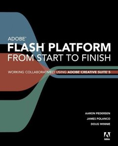 Adobe Flash Platform from Start to Finish: Working Collaboratively Using Adobe Creative Suite 5 (Paperback)-cover
