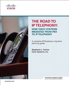 The Road to IP Telephony: How Cisco Systems Migrated from PBX to IP Telephony (Paperback)-cover