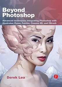Beyond Photoshop: Advanced techniques integrating Photoshop with Illustrator, Poser, Painter, Cinema 4D and ZBrush (Paperback)-cover