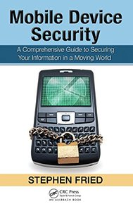 Mobile Device Security: A Comprehensive Guide to Securing Your Information in a Moving World (Hardcover)-cover
