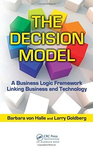 The Decision Model: A Business Logic Framework Linking Business and Technology (Hardcover)