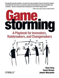 Gamestorming: A Playbook for Innovators, Rulebreakers, and Changemakers (Paperback)-cover