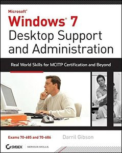 Windows 7 Desktop Support and Administration: Real World Skills for MCITP Certification and Beyond (Exams 70-685 and 70-686) (Paperback)-cover