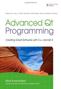 Advanced Qt Programming: Creating Great Software with C++ and Qt 4 (Hardcover)-cover