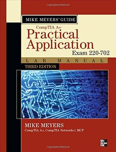 Mike Meyers' CompTIA A+ Guide: Practical Application Lab Manual, 3/e (Exam 220-702) (Paperback)