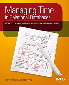 Managing Time in Relational Databases: How to Design, Update and Query Temporal Data (Hardcover)