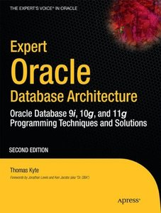 Expert Oracle Database Architecture: Oracle Database Programming 9i, 10g, and 11g Techniques and Solutions, 2/e (Paperback)