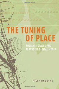 The Tuning of Place: Sociable Spaces and Pervasive Digital Media (Hardcover)-cover