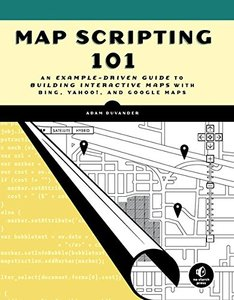 Map Scripting 101: An Example-Driven Guide to Building Interactive Maps with Bing, Yahoo!, and Google Maps (Paperback)