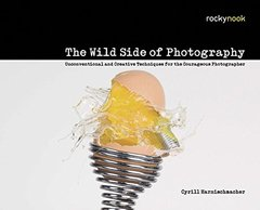 The Wild Side of Photography: Unconventional and Creative Techniques for the Courageous Photographer (Paperback)-cover