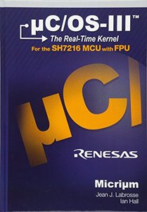uC/OS-III: The Real-Time Kernel and the Renesas , SH7216 Ultra-Fast MCU with FPU and Ethernet (Hardcover)-cover