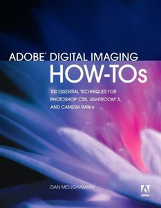 Adobe Digital Imaging How-Tos: 100 Essential Techniques for Photoshop CS5, Lightroom 3, and Camera Raw 6 (Paperback)-cover