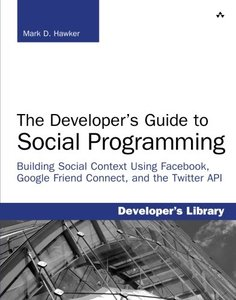 The Developer's Guide to Social Programming: Building Social Context Using Facebook, Google Friend Connect, and the Twitter APIPaperback)-cover