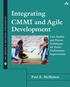 Integrating CMMI and Agile Development: Case Studies and Proven Techniques for Faster Performance Improvement (Paperback)-cover