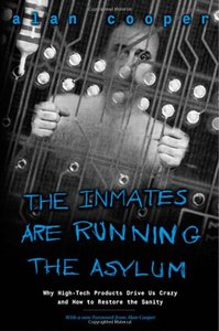 The Inmates Are Running the Asylum: Why High Tech Products Drive Us Crazy and How to Restore the Sanity (Paperback)-cover
