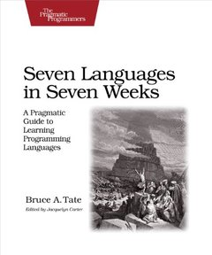 Seven Languages in Seven Weeks: A Pragmatic Guide to Learning Programming Languages (Paperback)-cover