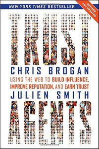 Trust Agents: Using the Web to Build Influence, Improve Reputation, and Earn Trust (Paperback)-cover