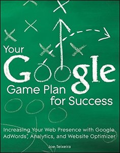 Your Google Game Plan for Success: Increasing Your Web Presence with Google AdWords, Analytics and Website Optimizer (Paperback)-cover