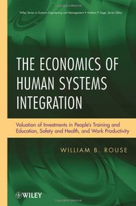 The Economics of Human Systems Integration: Valuation of Investments in Peoples Training and Education, Safety and Health, and Work Productivity (Hardcover)-cover