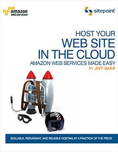 Host Your Web Site In The Cloud: Amazon Web Services Made Easy: Amazon EC2 Made Easy (Paperback)-cover