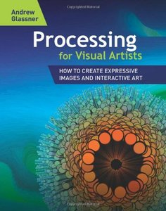 Processing for Visual Artists: How to Create Expressive Images and Interactive Art (Paperback)-cover