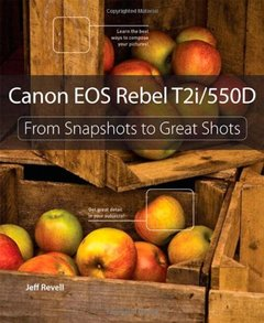 Canon EOS Rebel T2i / 550D: From Snapshots to Great Shots-cover