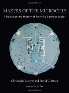 Makers of the Microchip: A Documentary History of Fairchild Semiconductor-cover