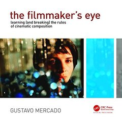 The Filmmaker's Eye: Learning (and Breaking) the Rules of Cinematic Composition-cover