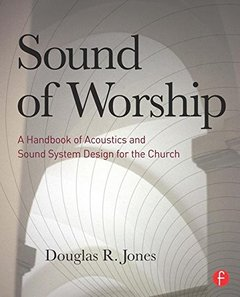 Sound of Worship: A Handbook of Acoustics and Sound System Design for the Church-cover