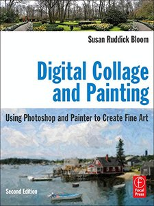 Digital Collage and Painting, 2/e : Using Photoshop and Painter to Create Fine Art (Paperback)-cover